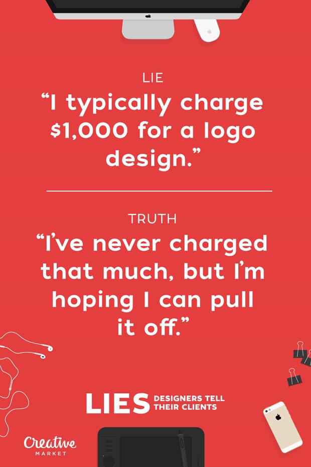 Ложь: «Обычно беру 1000 долларов за дизайн логотипа» — Правда: «Я никогда не просил так много, но надеюсь, что повезёт» . Изображение № 3.
