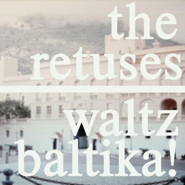 Первым альбом The Retuses под названием «Waltz Baltika!» . Изображение № 21.