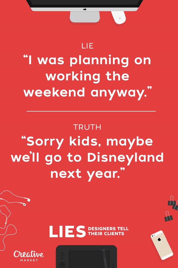 """Ложь: «Планировал поработать на выходных» — Правда: «Извините, детишки, возможно, поедем в """"Диснейлэнд"""" в следующем году» . Изображение № 12."""