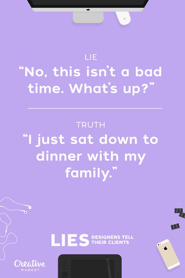 Ложь: «Нет, вы не отвлекаете. Что такое?» — Правда: «Я просто хочу пообедать со своей семьёй» . Изображение № 11.