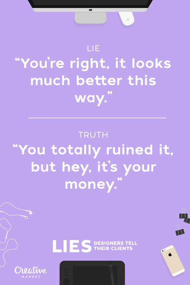 Ложь: «Вы правы, так выглядит лучше» — Правда: «Вы разрушили просто всё. Но подождите, вот же ваши деньги» . Изображение № 14.