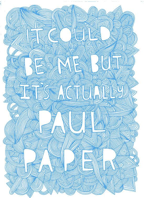 Itcould beme butit's actually Paul Paper. Изображение № 18.