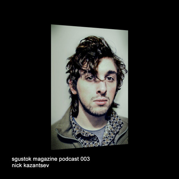 Nick Kazantsev: Sgustok Magazine Podcast 003. Изображение № 1.