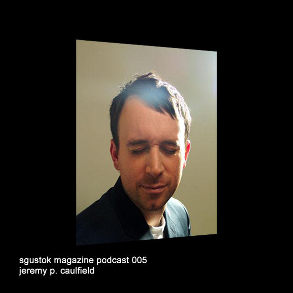 Jeremy P. Caulfield: Sgustok Magazine Podcast 005. Изображение № 1.