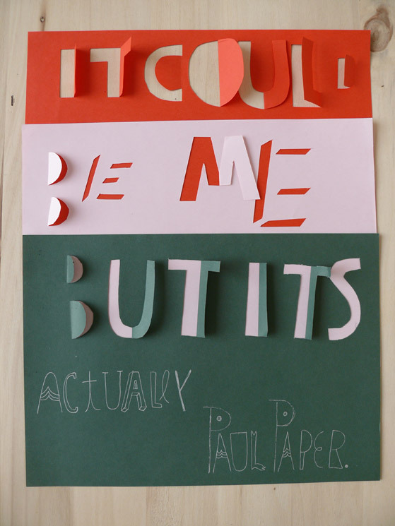 Itcould beme butit's actually Paul Paper. Изображение № 13.