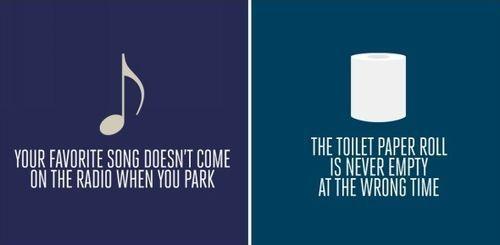 Твоя любимая песня не начинается по радио, когда ты уже паркуешься. Туалетная бумага никогда не заканчивается в ненужное время.. Изображение № 9.