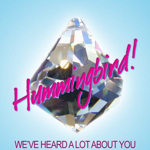 """We've Heard A Lot About You"" by Hummingbird!. Изображение № 1."