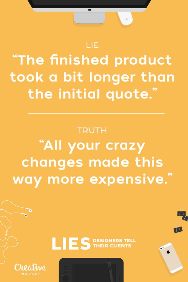 Ложь: «Готовый продукт обычно требует больше времени, чем по первым оценкам» — Правда: «Ваши безумные правки делают его дороже» . Изображение № 10.