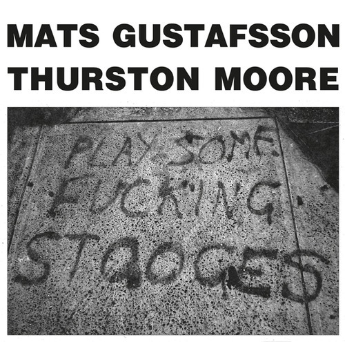 "Thurston Moore / Mats Gustafsson - Play Some Fucking Stooges 12"". Изображение № 1."