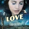 Лана Дель Рей выпустила сингл «Love» и видео к нему
