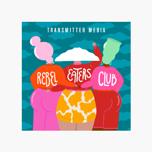В закладки: Подкаст о любви к своему телу Rebel Eaters Club — Развлечения на Wonderzine