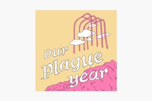 В закладки: Трогательный подкаст о жизни во время пандемии «Our Plague Year»