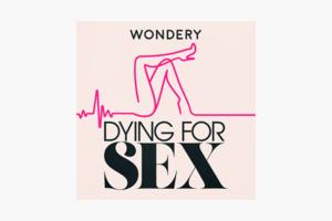 В закладки: Подкаст о сексе и смертельной болезни Dying for Sex