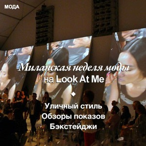Миланская неделя моды на Look At Me — все материалы