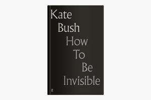 Сборник стихов Кейт Буш «How to Be Invisible»