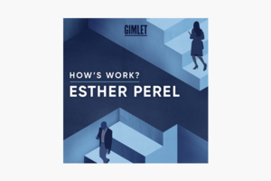 В закладки: Подкаст Эстер Перель «How's Work?» о работе